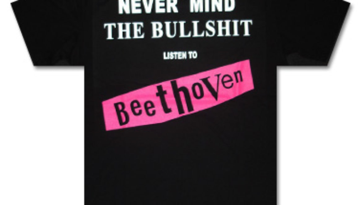 Never Mind The Bullshit, Listen To Beethoven!