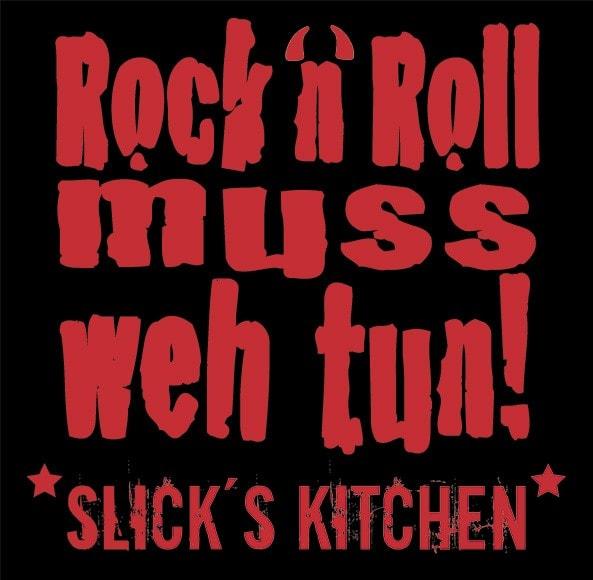 Slick's Kitchen: Rock'n'Roll muss weh tun!