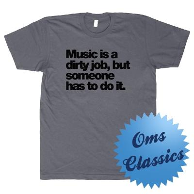 Shirt: Music is a dirty job